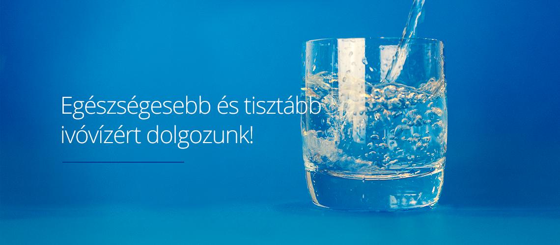 Egészségesebb és tisztább ivóvízért dolgozunk!
